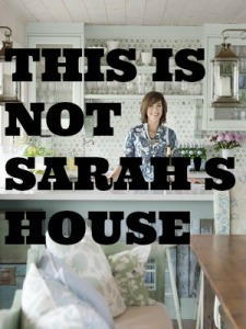 This is NOT Sarah's House