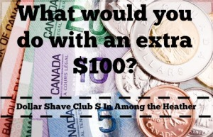 What would you do with an extra $100? Brought to you by Dollar Shave Club and IatH, image of canadian money